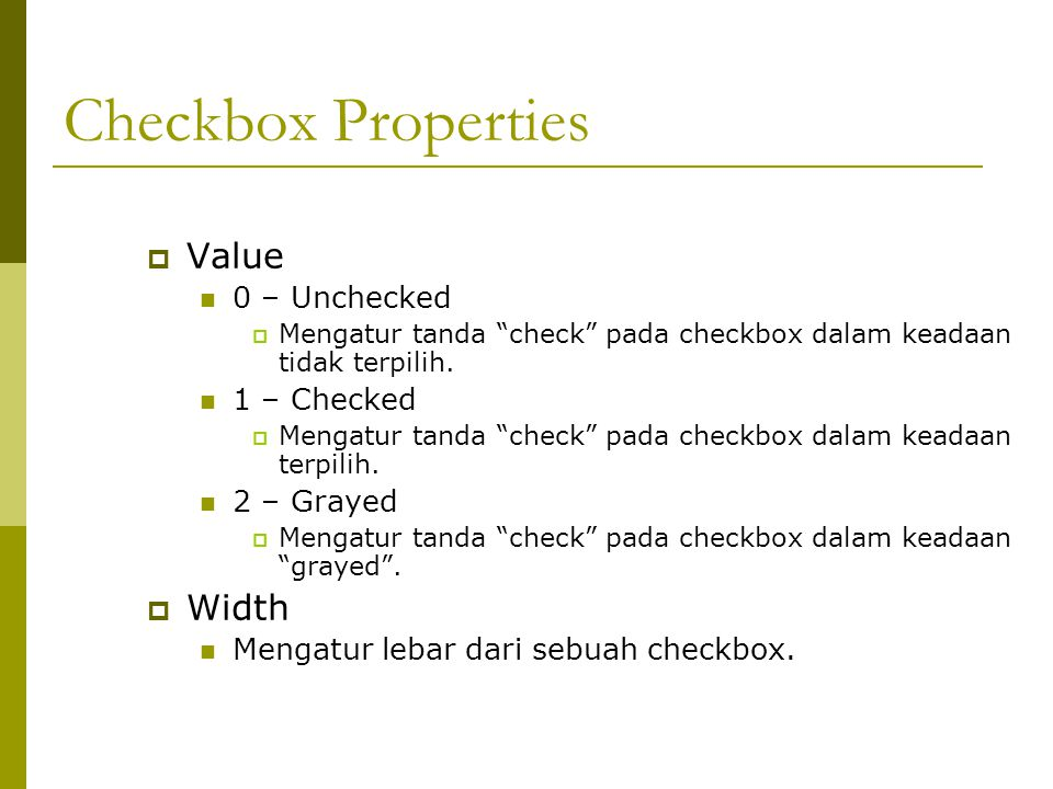 Checkbox Properties Value Width 0 – Unchecked 1 – Checked 2 – Grayed