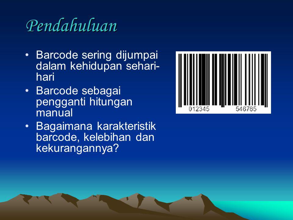 Pendahuluan Barcode sering dijumpai dalam kehidupan sehari-hari