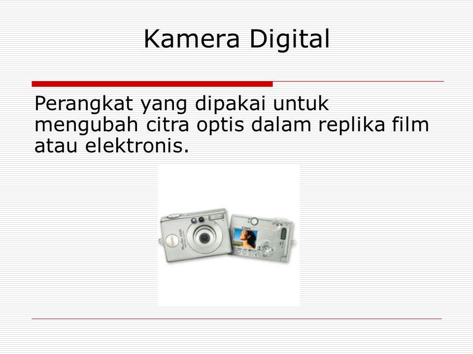Kamera Digital Perangkat yang dipakai untuk mengubah citra optis dalam replika film atau elektronis.