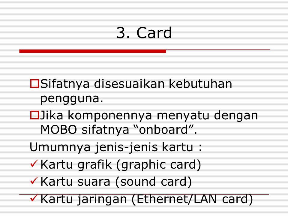 3. Card Sifatnya disesuaikan kebutuhan pengguna.