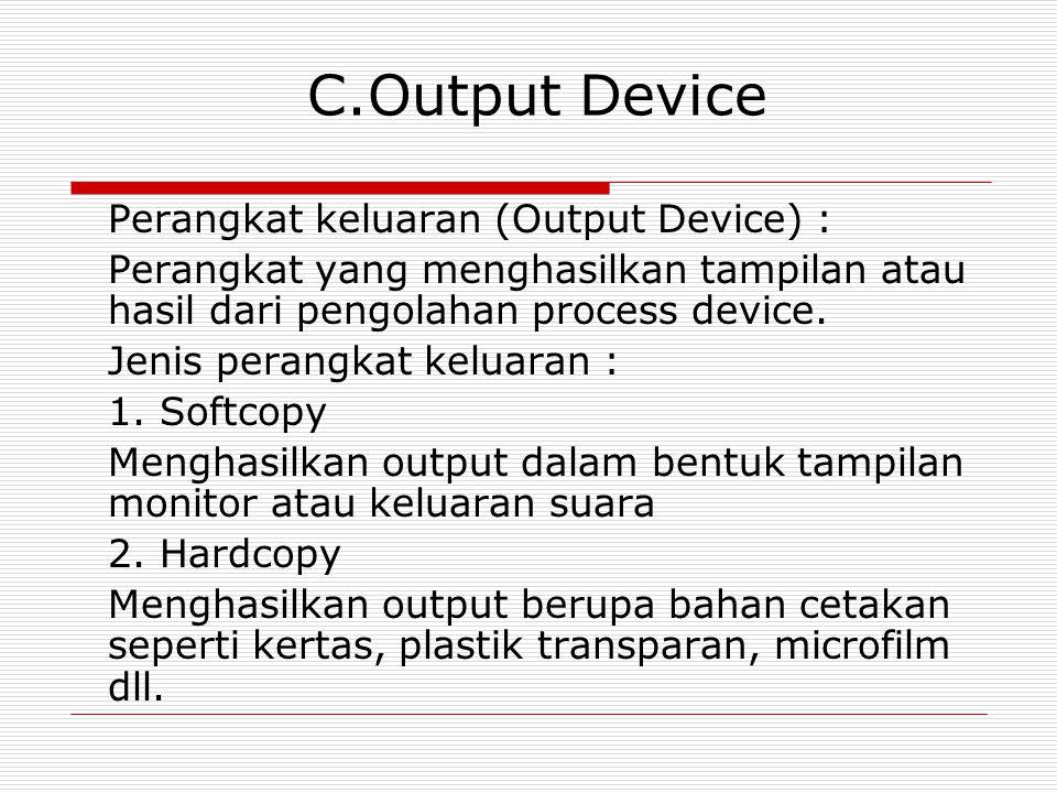 C.Output Device Perangkat keluaran (Output Device) :