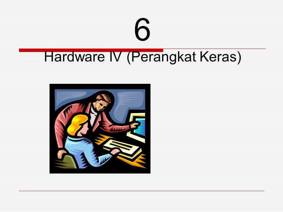 6 Hardware IV (Perangkat Keras)