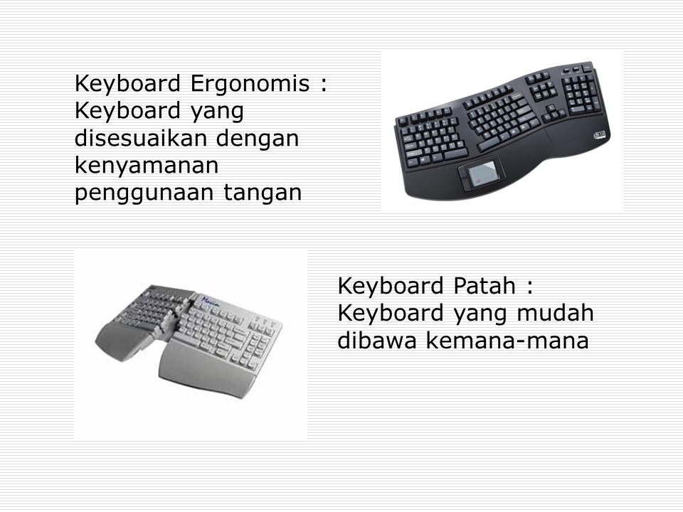 Keyboard Ergonomis : Keyboard yang disesuaikan dengan kenyamanan penggunaan tangan. Keyboard Patah :