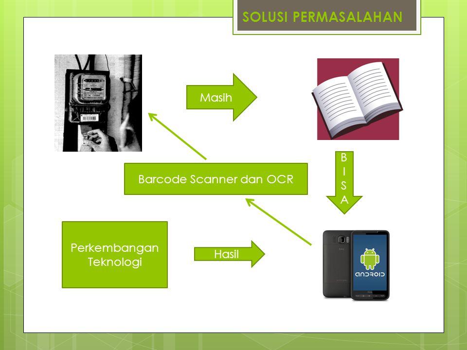 SOLUSI PERMASALAHAN Masih B I S A Barcode Scanner dan OCR