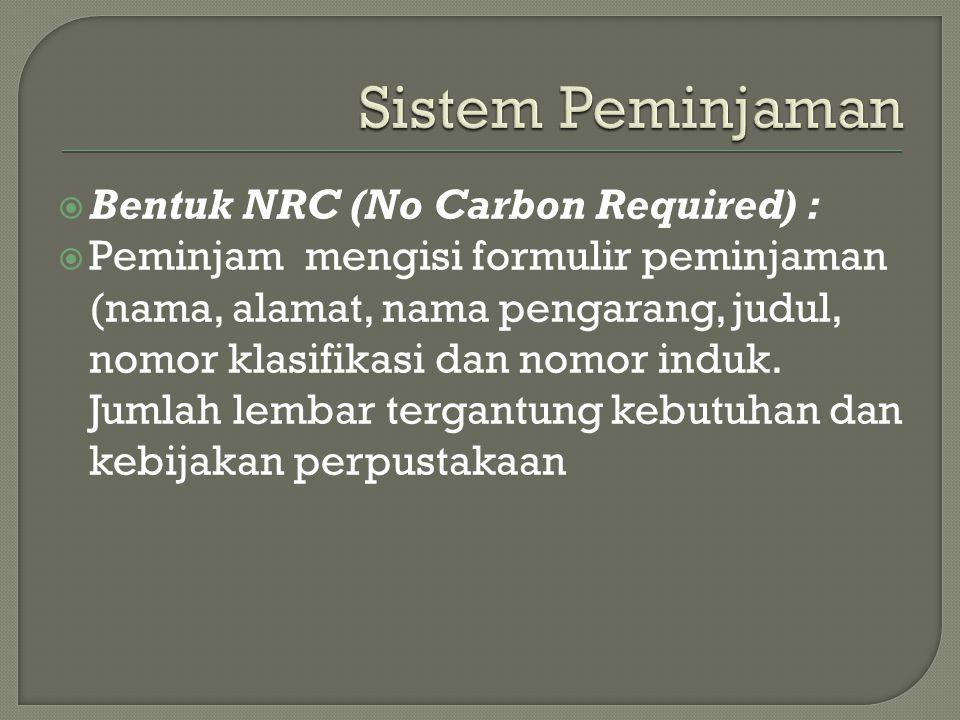 Sistem Peminjaman Bentuk NRC (No Carbon Required) :
