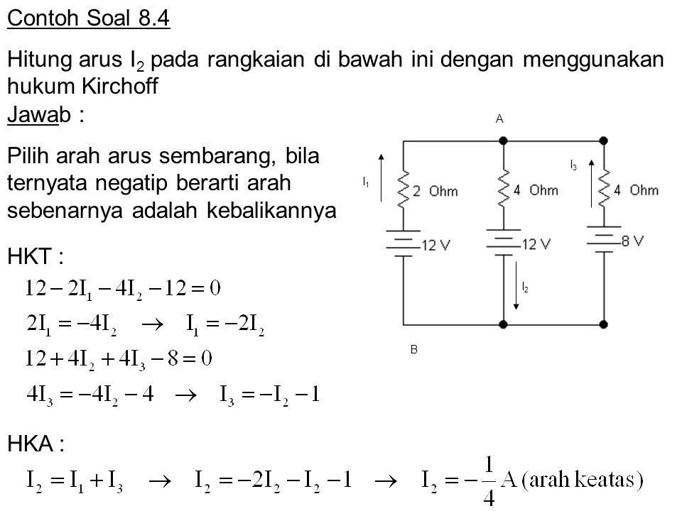 Contoh Soal 8.4 Hitung arus I2 pada rangkaian di bawah ini dengan menggunakan hukum Kirchoff. Jawab :
