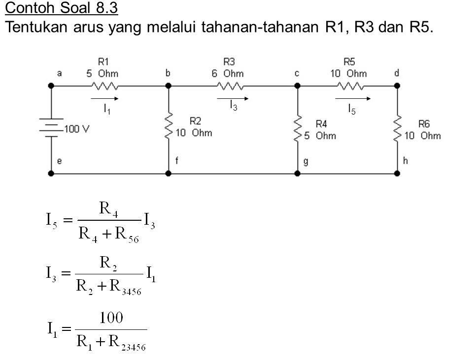 Tentukan arus yang melalui tahanan-tahanan R1, R3 dan R5.