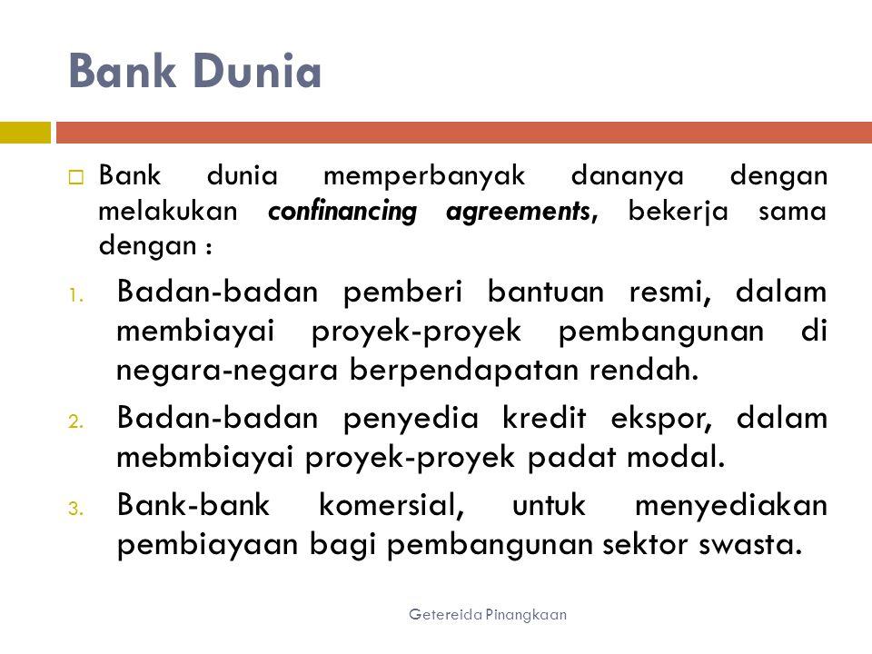 Bank Dunia Bank dunia memperbanyak dananya dengan melakukan confinancing agreements, bekerja sama dengan :