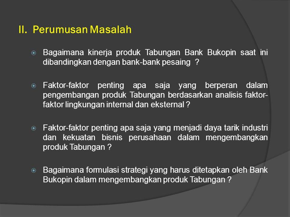 II. Perumusan Masalah Bagaimana kinerja produk Tabungan Bank Bukopin saat ini dibandingkan dengan bank-bank pesaing