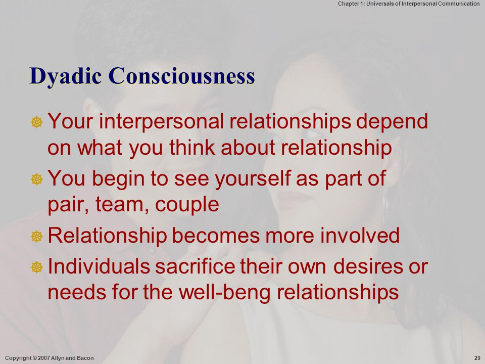 Dyadic Consciousness Your interpersonal relationships depend on what you think about relationship.
