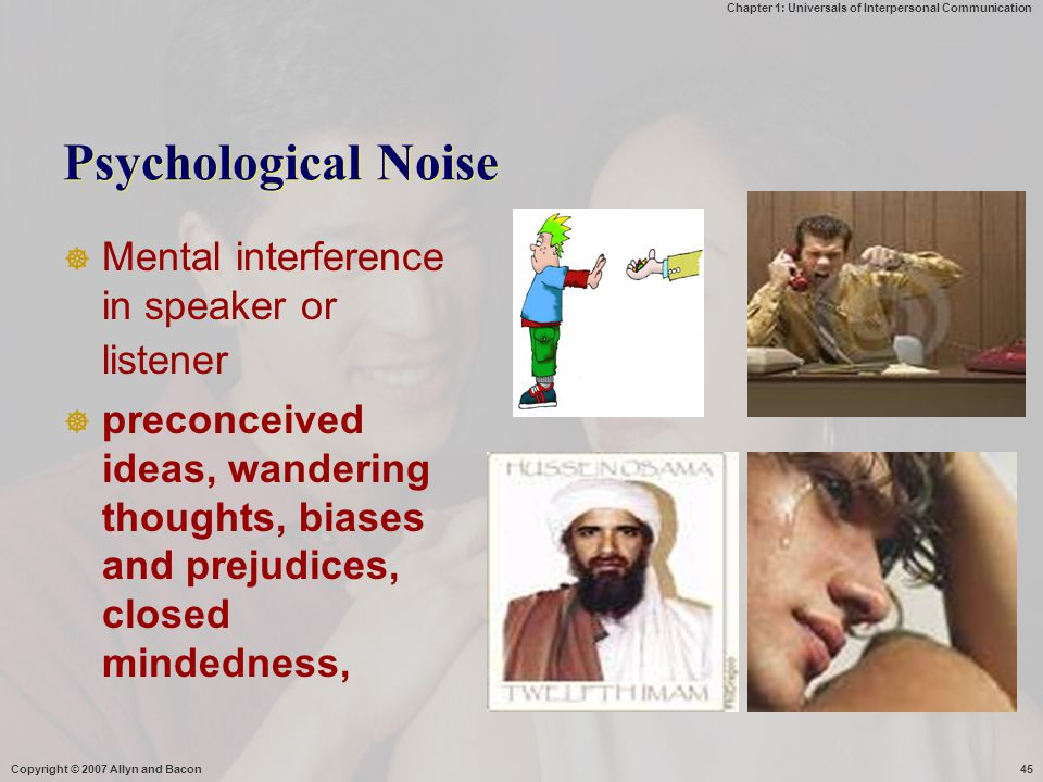 Psychological Noise Mental interference in speaker or listener