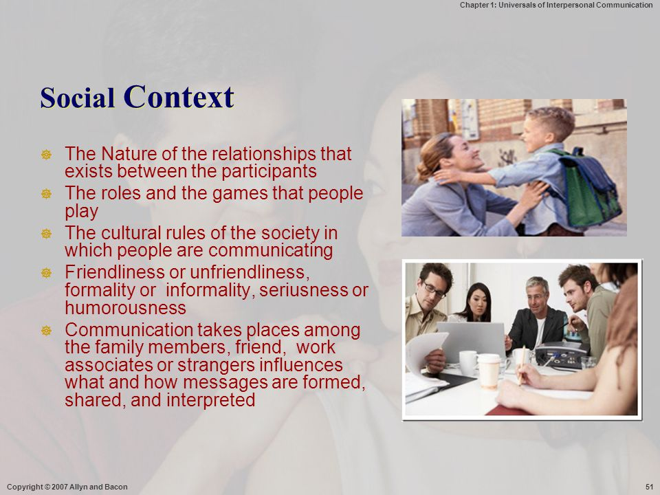 Social Context The Nature of the relationships that exists between the participants. The roles and the games that people play.