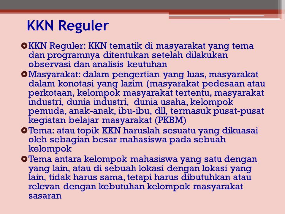 KKN Reguler KKN Reguler: KKN tematik di masyarakat yang tema dan programnya ditentukan setelah dilakukan observasi dan analisis keutuhan.