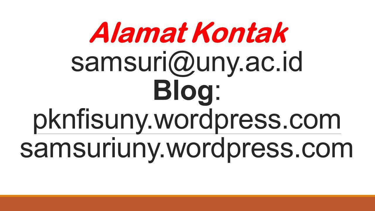 Alamat Kontak samsuri@uny. ac. id Blog: pknfisuny. wordpress