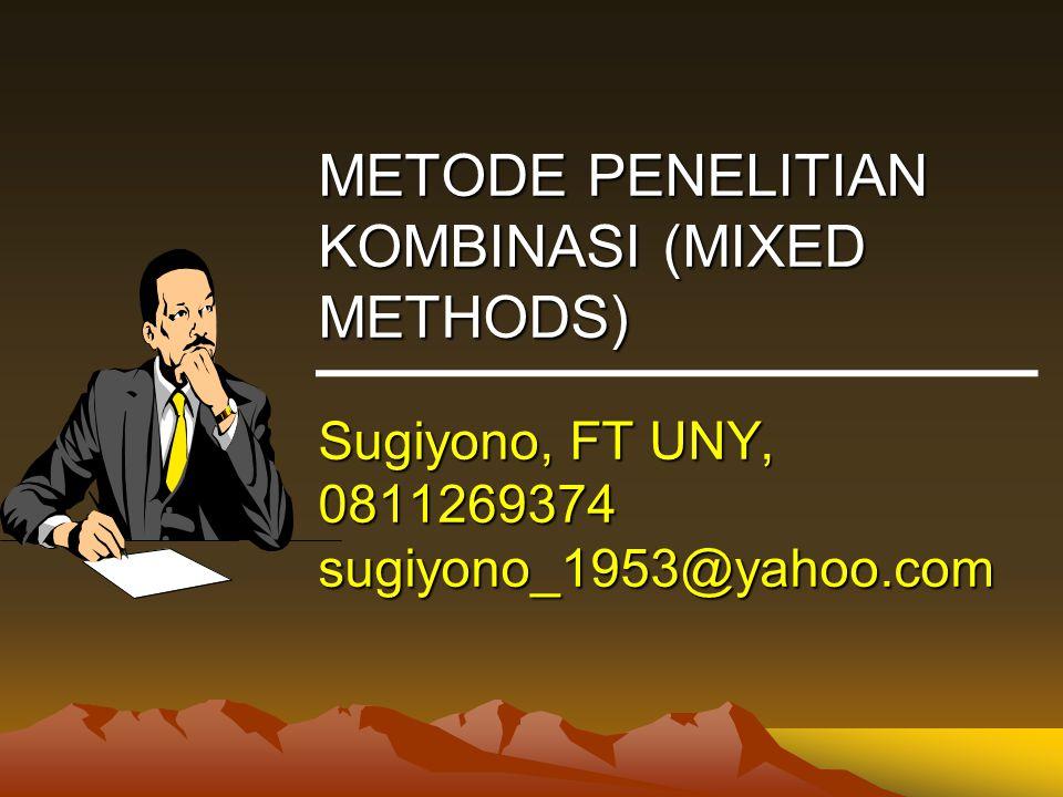 METODE PENELITIAN KOMBINASI (MIXED METHODS) Sugiyono, FT UNY, 0811269374 sugiyono_1953@yahoo.com