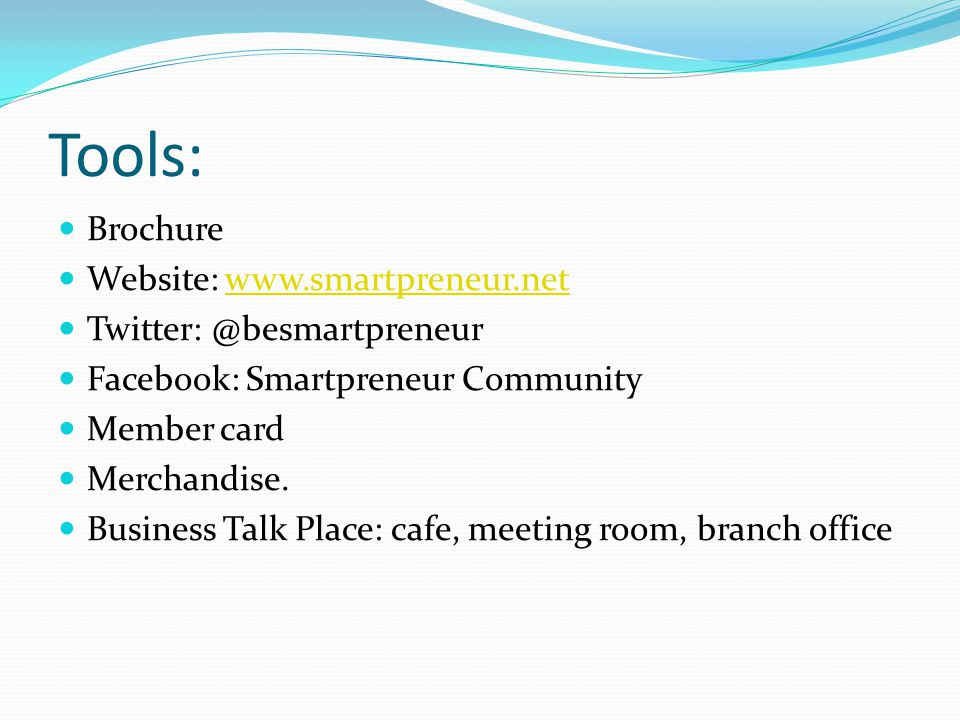 Tools: Brochure Website: www.smartpreneur.net Twitter: @besmartpreneur