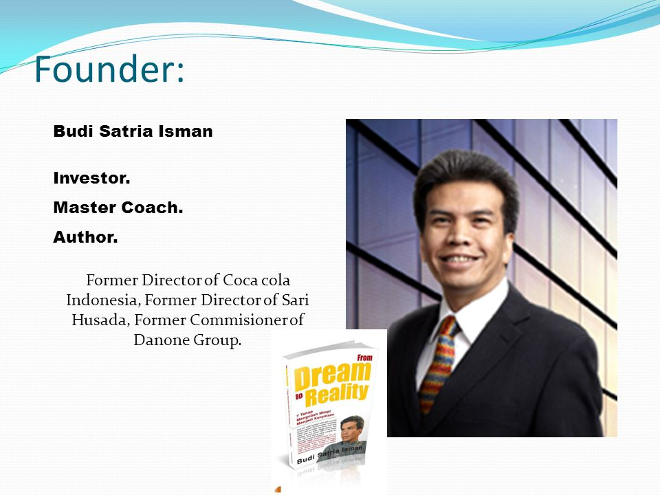 Founder: Budi Satria Isman Investor. Master Coach. Author.