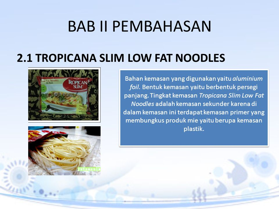 BAB II PEMBAHASAN 2.1 TROPICANA SLIM LOW FAT NOODLES