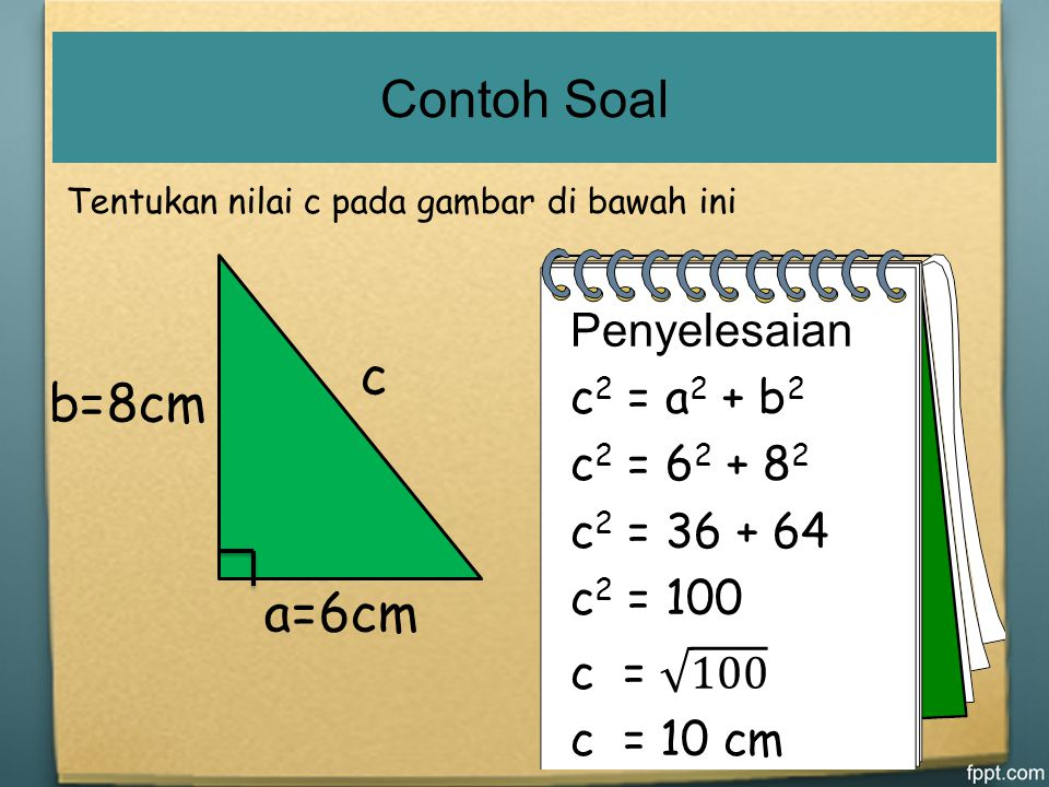 Contoh Soal Tentukan nilai c pada gambar di bawah ini. a=6cm. b=8cm. c.