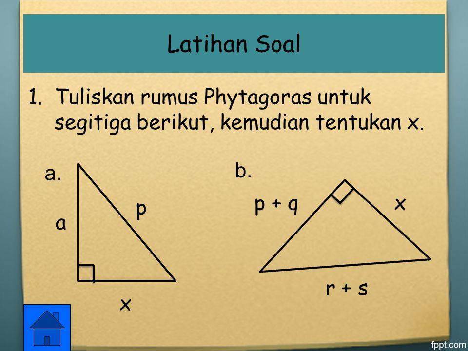 Latihan Soal Tuliskan rumus Phytagoras untuk segitiga berikut, kemudian tentukan x. p. x. a. a.