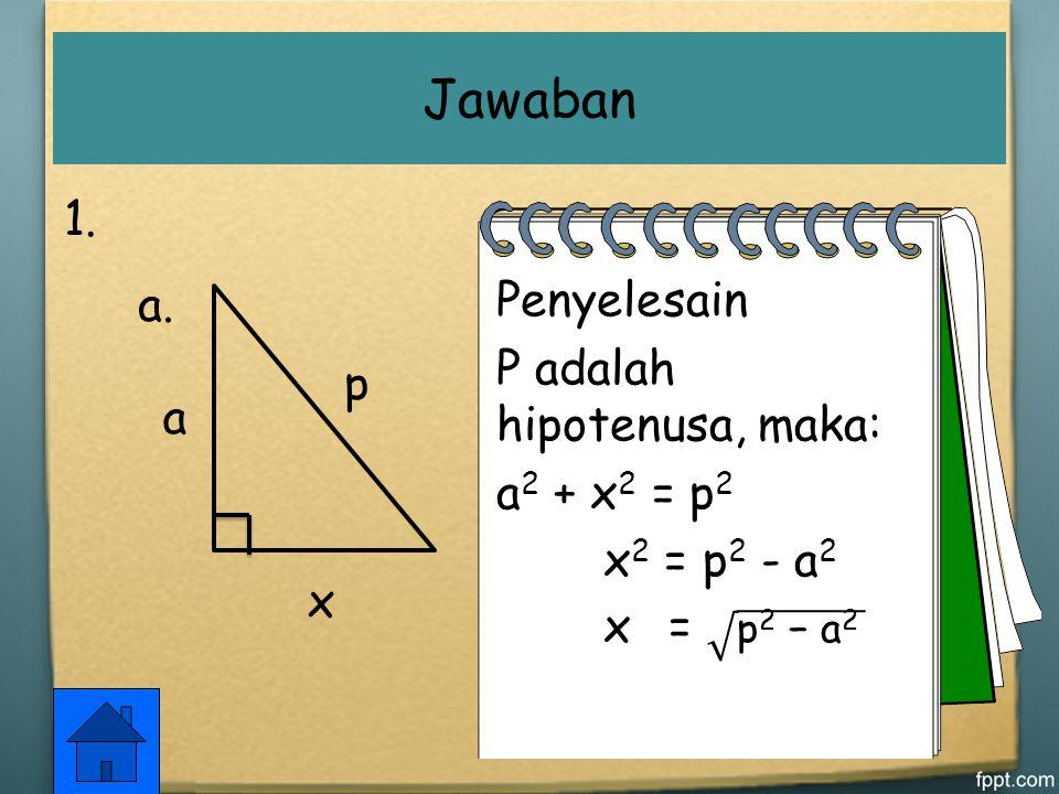 Jawaban 1. Penyelesain a. P adalah hipotenusa, maka: p a2 + x2 = p2 a