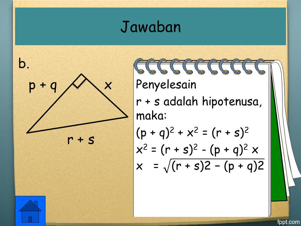 Jawaban r + s p + q x b. Penyelesain r + s adalah hipotenusa, maka: