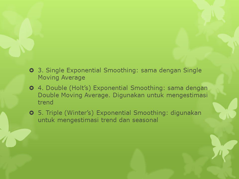 3. Single Exponential Smoothing: sama dengan Single Moving Average