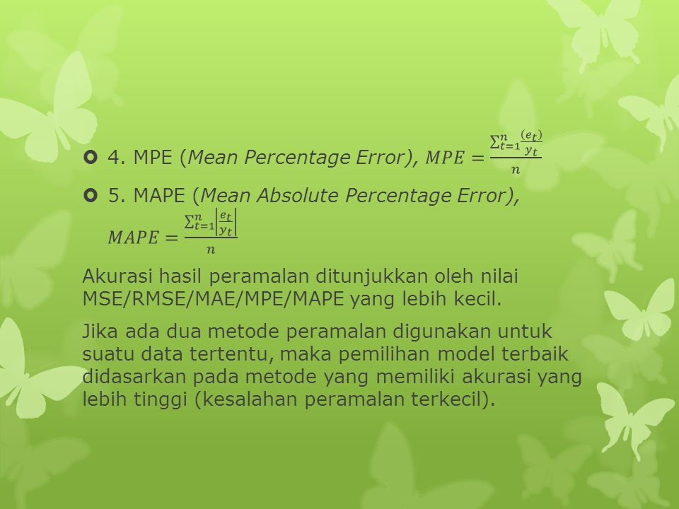4. MPE (Mean Percentage Error), 𝑀𝑃𝐸= 𝑡=1 𝑛 𝑒 𝑡 𝑦 𝑡 𝑛