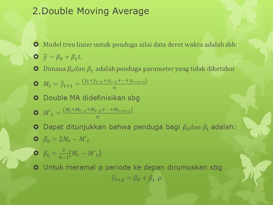 2.Double Moving Average Model tren linier untuk penduga nilai data deret waktu adalah sbb: 𝑦 = 𝛽 0 + 𝛽 1 𝑡,