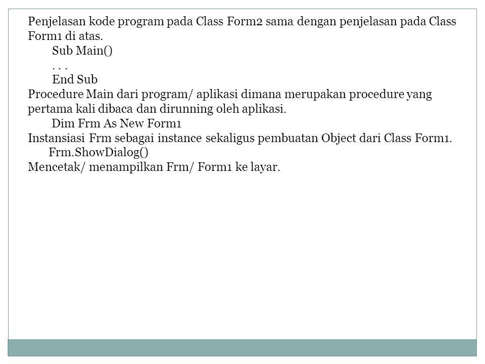 Penjelasan kode program pada Class Form2 sama dengan penjelasan pada Class Form1 di atas.