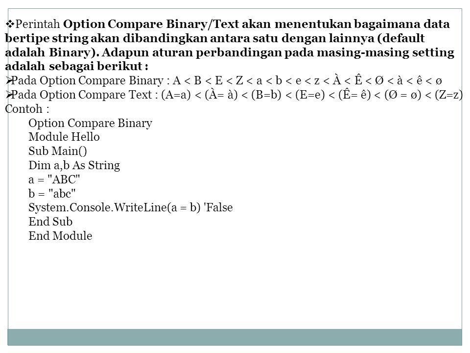 Perintah Option Compare Binary/Text akan menentukan bagaimana data bertipe string akan dibandingkan antara satu dengan lainnya (default adalah Binary). Adapun aturan perbandingan pada masing-masing setting adalah sebagai berikut :