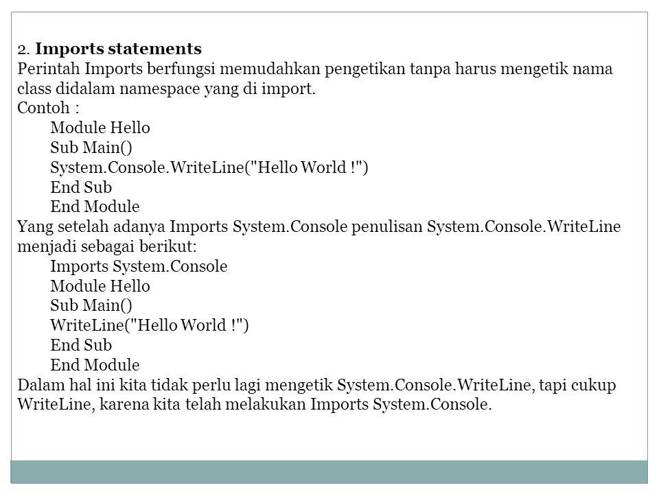 2. Imports statements Perintah Imports berfungsi memudahkan pengetikan tanpa harus mengetik nama class didalam namespace yang di import.