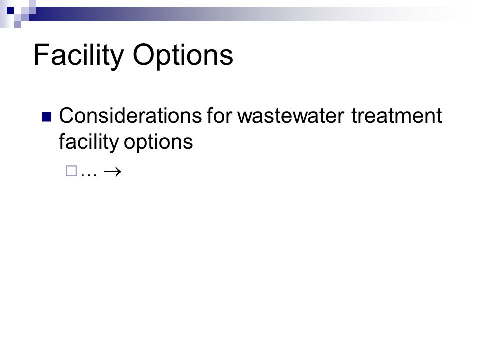 Facility Options Considerations for wastewater treatment facility options … 