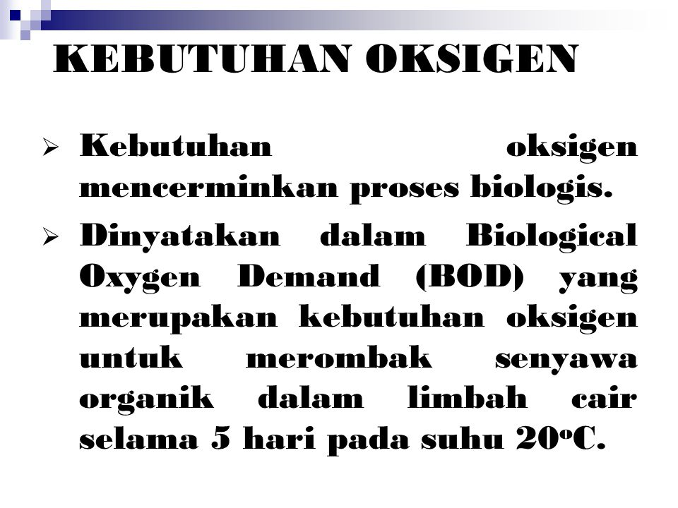 KEBUTUHAN OKSIGEN Kebutuhan oksigen mencerminkan proses biologis.