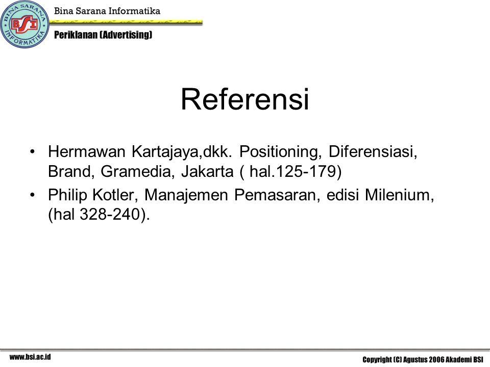 Referensi Hermawan Kartajaya,dkk. Positioning, Diferensiasi, Brand, Gramedia, Jakarta ( hal.125-179)