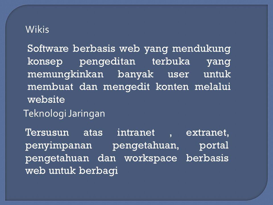 Wikis Software berbasis web yang mendukung konsep pengeditan terbuka yang memungkinkan banyak user untuk membuat dan mengedit konten melalui website.