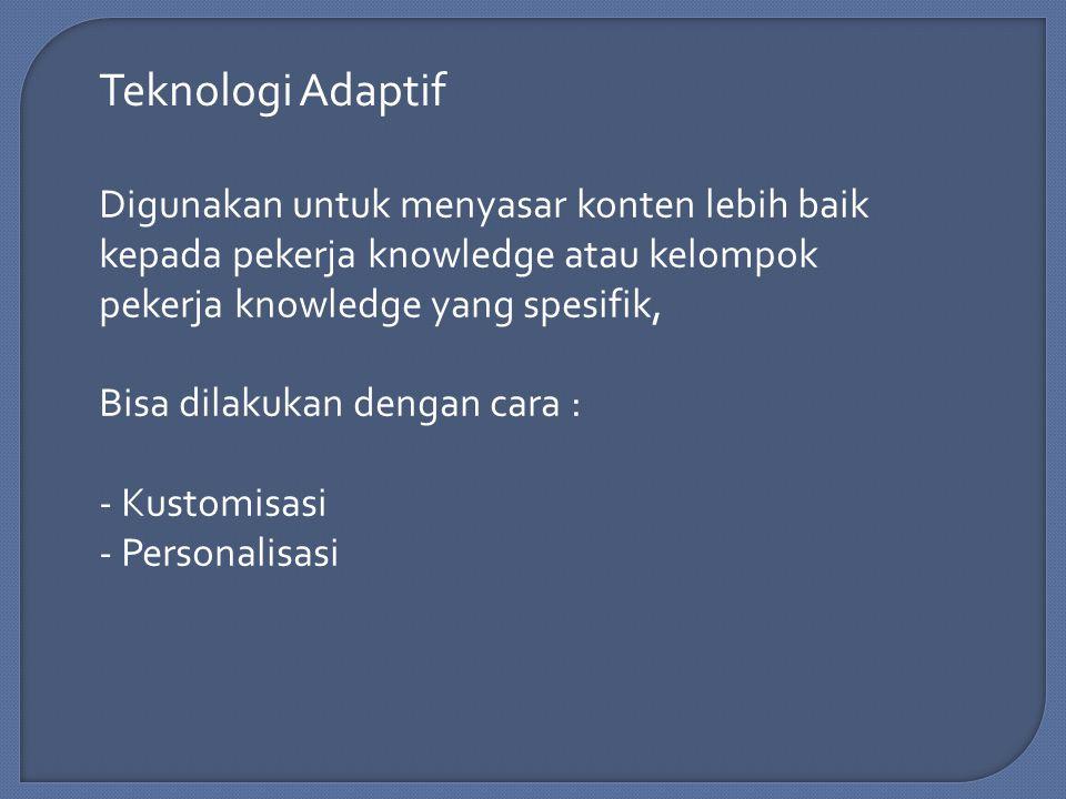 Teknologi Adaptif Digunakan untuk menyasar konten lebih baik kepada pekerja knowledge atau kelompok pekerja knowledge yang spesifik,