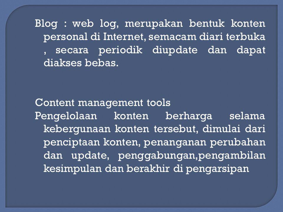 Blog : web log, merupakan bentuk konten personal di Internet, semacam diari terbuka , secara periodik diupdate dan dapat diakses bebas.