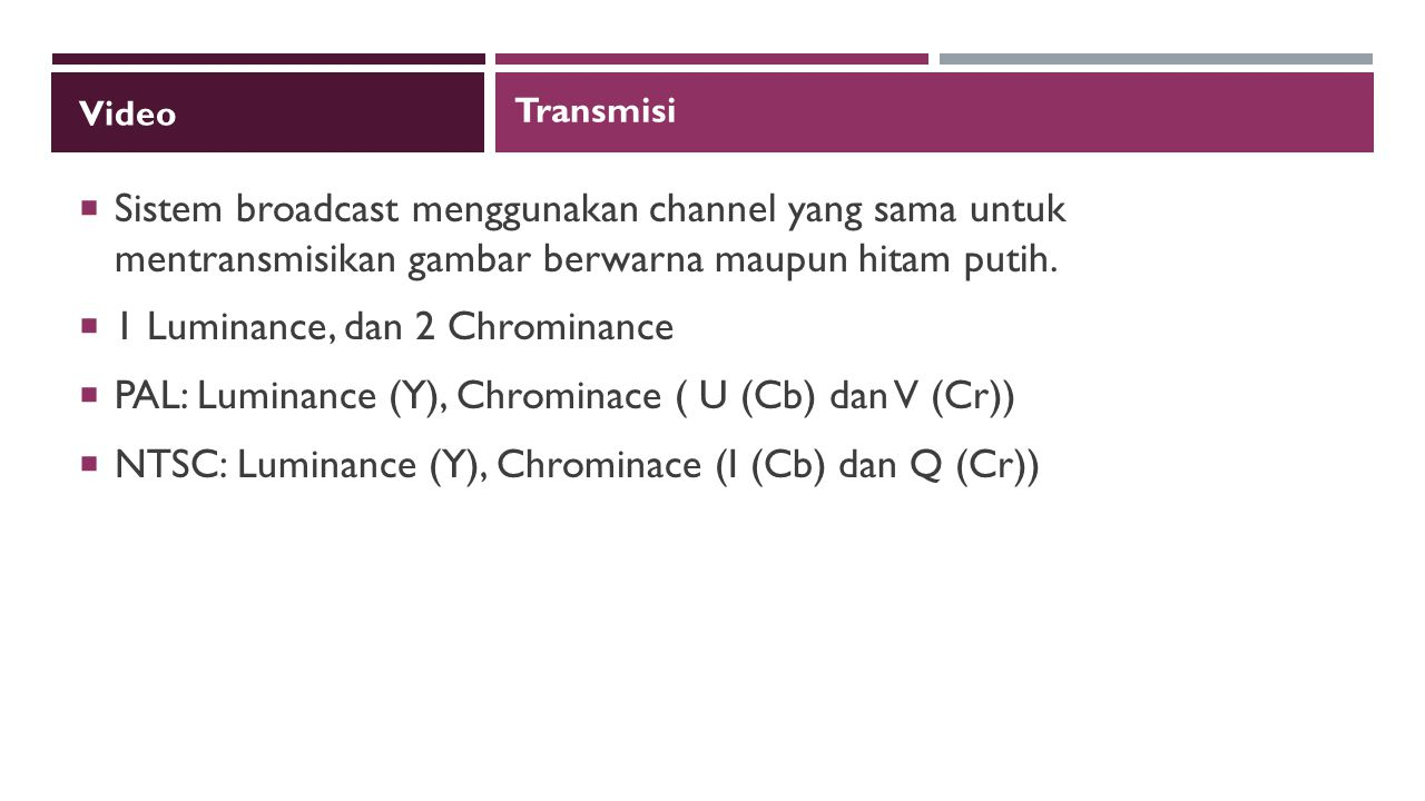1 Luminance, dan 2 Chrominance