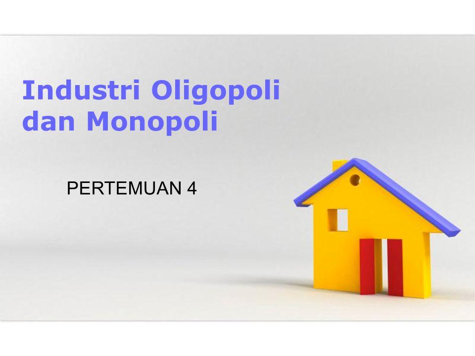 Industri Oligopoli dan Monopoli PERTEMUAN 4