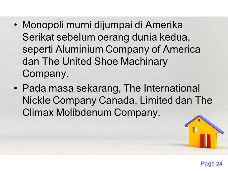 Monopoli murni dijumpai di Amerika Serikat sebelum oerang dunia kedua, seperti Aluminium Company of America dan The United Shoe Machinary Company.