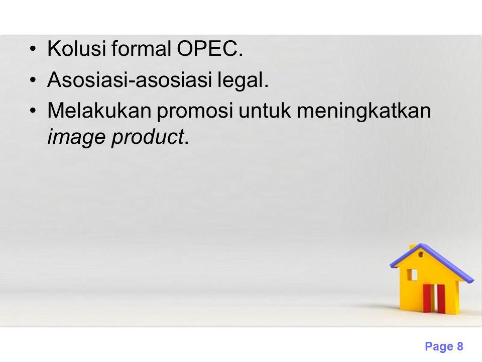 Kolusi formal OPEC. Asosiasi-asosiasi legal. Melakukan promosi untuk meningkatkan image product.