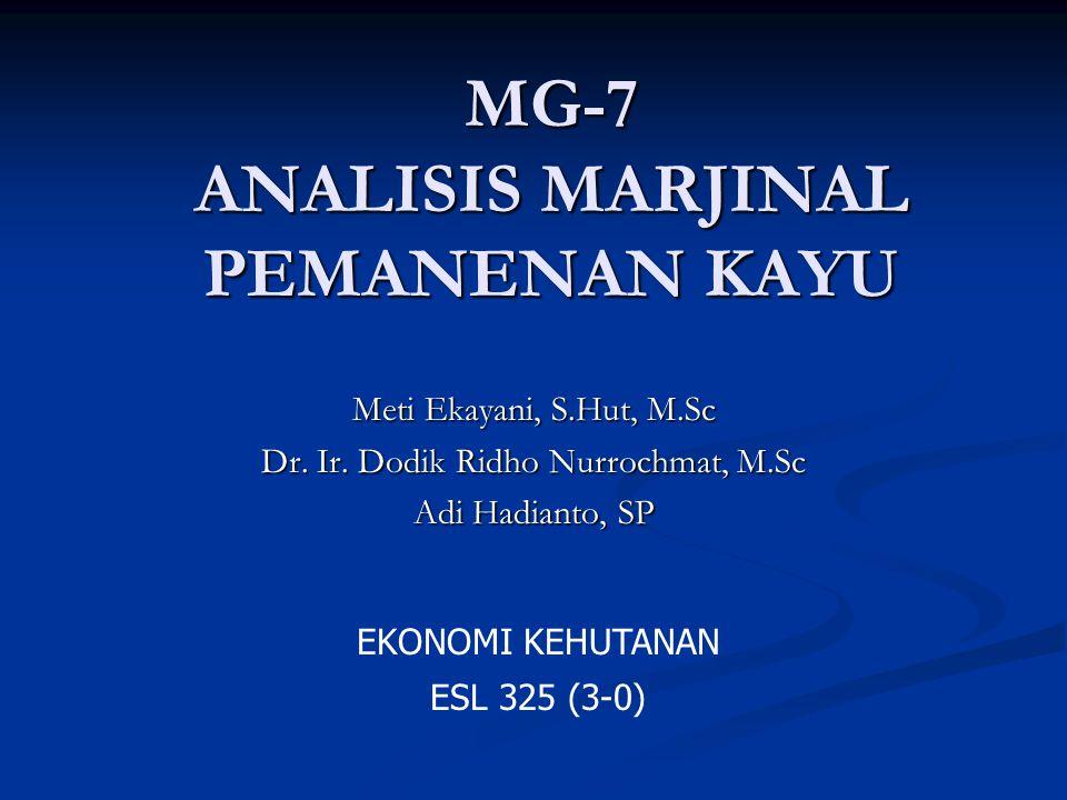 MG-7 ANALISIS MARJINAL PEMANENAN KAYU