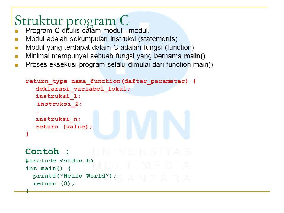 Struktur program C Contoh : Program C ditulis dalam modul - modul.