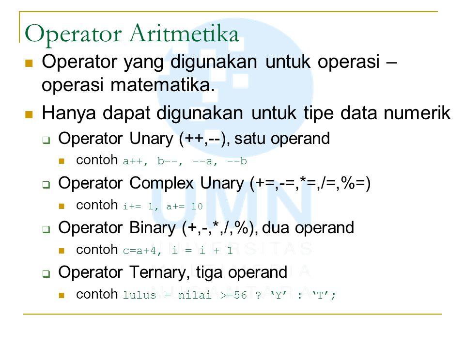 Operator Aritmetika Operator yang digunakan untuk operasi – operasi matematika. Hanya dapat digunakan untuk tipe data numerik.