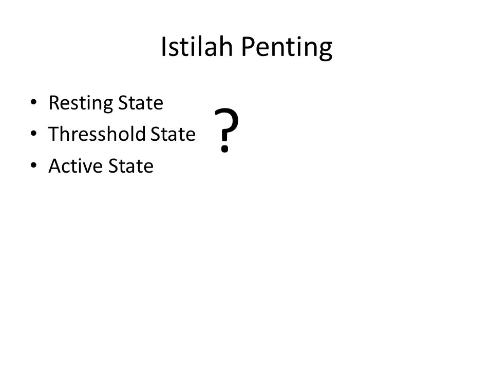 Istilah Penting Resting State Thresshold State Active State