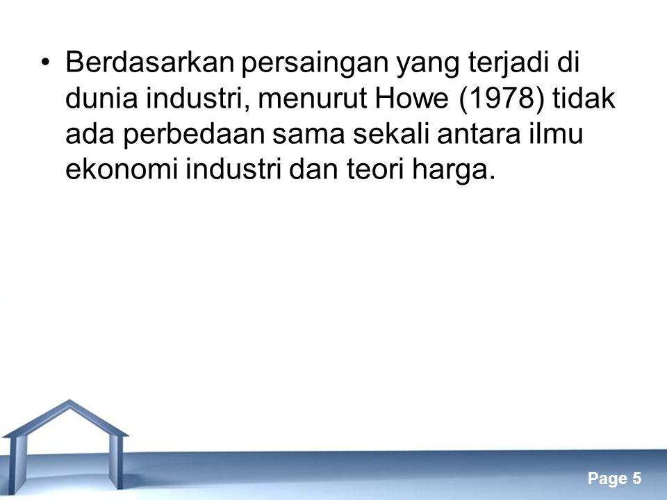 Berdasarkan persaingan yang terjadi di dunia industri, menurut Howe (1978) tidak ada perbedaan sama sekali antara ilmu ekonomi industri dan teori harga.