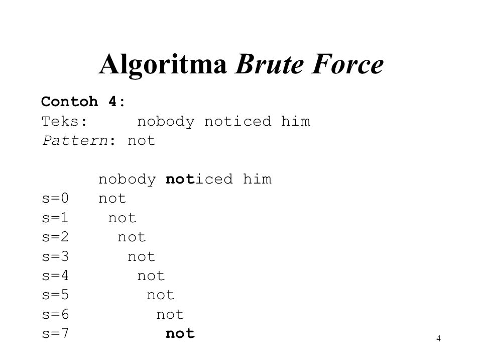 Algoritma Brute Force Contoh 4: Teks: nobody noticed him Pattern: not