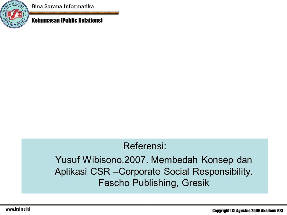 Referensi: Yusuf Wibisono.2007. Membedah Konsep dan Aplikasi CSR –Corporate Social Responsibility.
