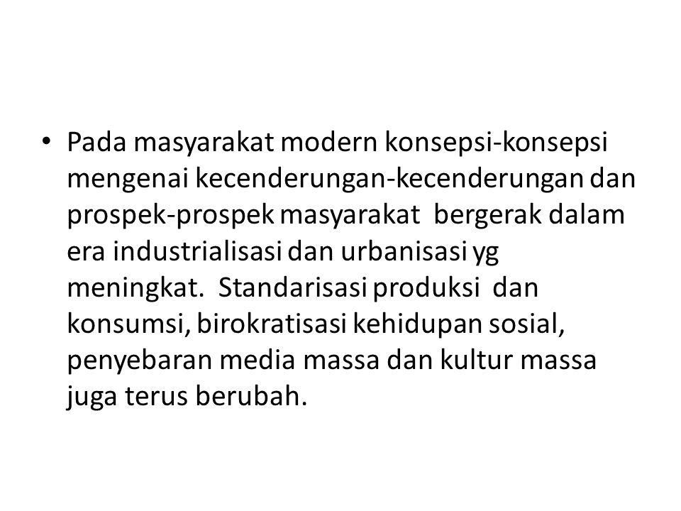 Pada masyarakat modern konsepsi-konsepsi mengenai kecenderungan-kecenderungan dan prospek-prospek masyarakat bergerak dalam era industrialisasi dan urbanisasi yg meningkat.
